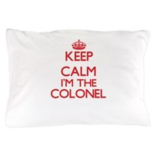 Keep calm I'm the Colonel Pillow Case