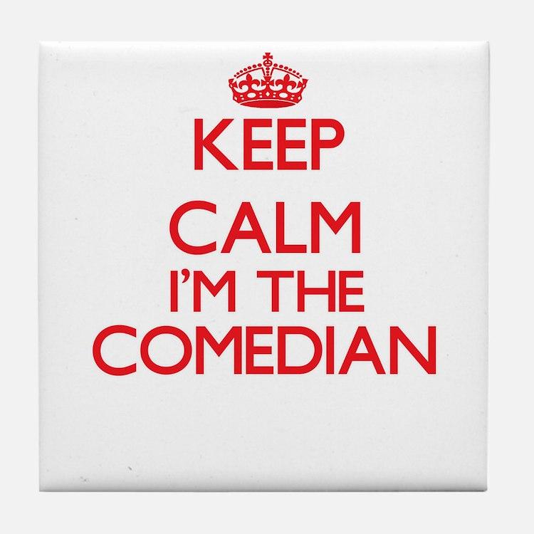 Keep calm I'm the Comedian Tile Coaster