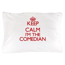 Keep calm I'm the Comedian Pillow Case