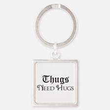 Thugs Need Hugs Keychains