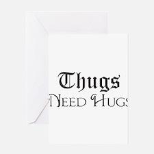 Thugs Need Hugs Greeting Cards