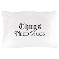 Thugs Need Hugs Pillow Case