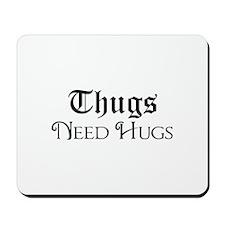 Thugs Need Hugs Mousepad