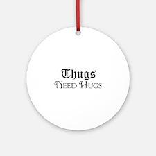 Thugs Need Hugs Ornament (Round)
