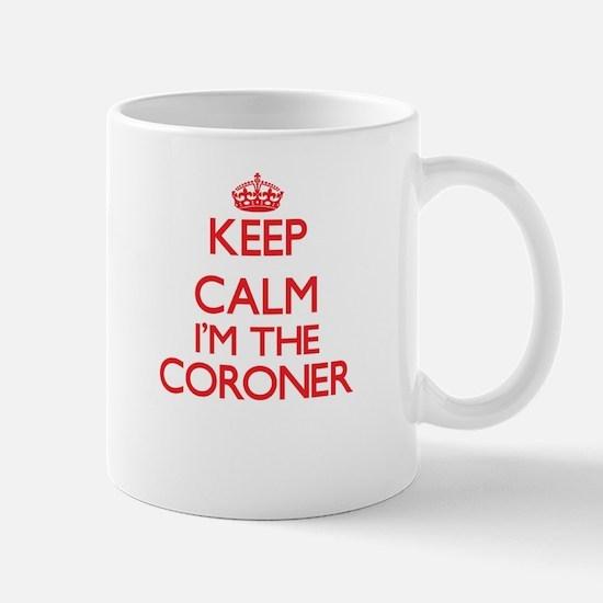 Keep calm I'm the Coroner Mugs