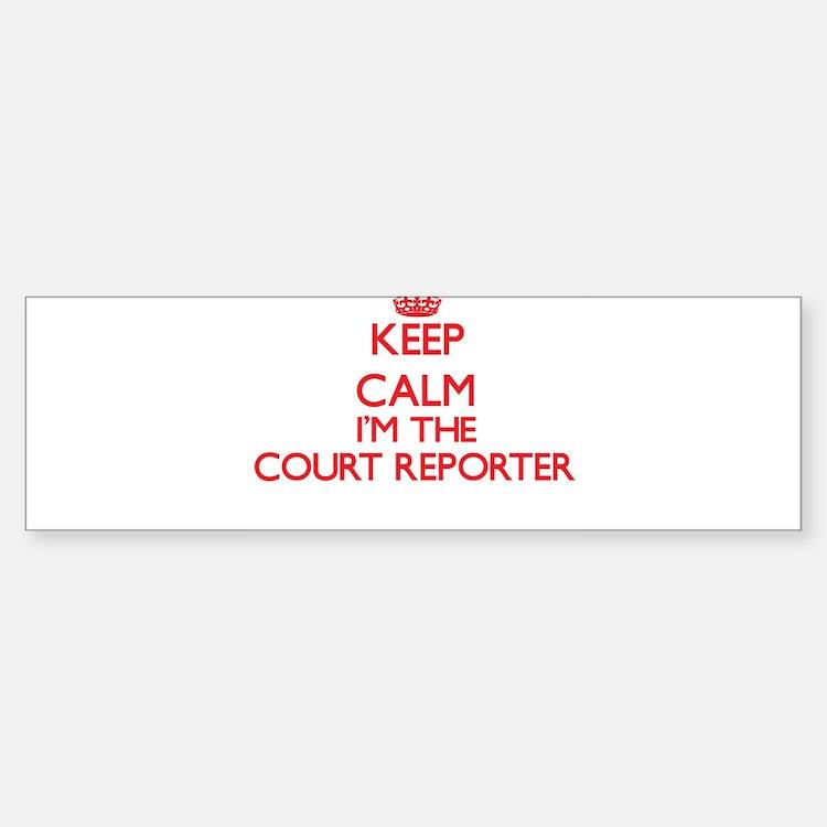 Keep calm I'm the Court Reporter Bumper Bumper Bumper Sticker