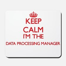 Keep calm I'm the Data Processing Manage Mousepad
