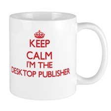 Keep calm I'm the Desktop Publisher Mugs
