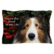 Woof of My Life Pillow Case