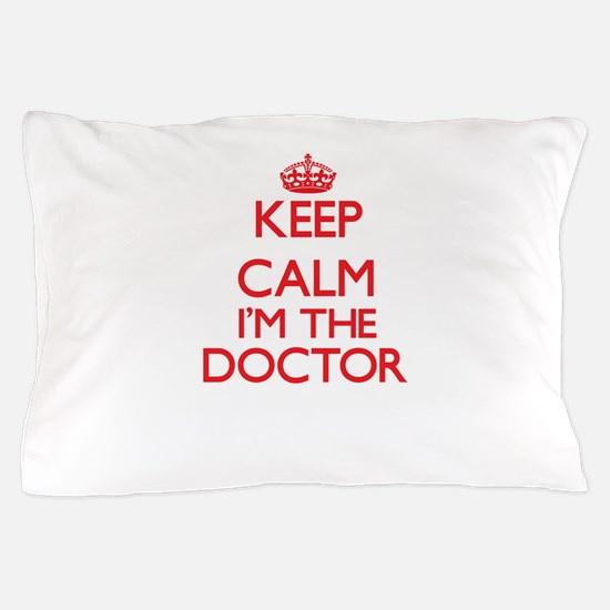 Keep calm I'm the Doctor Pillow Case