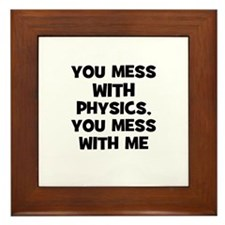 You Mess With Physics, You Me Framed Tile