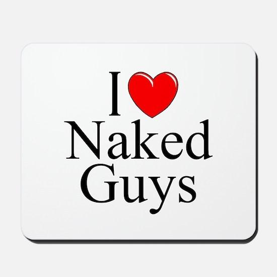 """""""I Love (Heart) Naked Guys"""" Mousepad"""