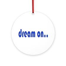 DREAM ON Ornament (Round)
