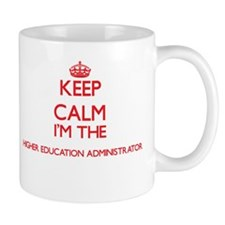 Keep calm I'm the Higher Education Administra Mugs