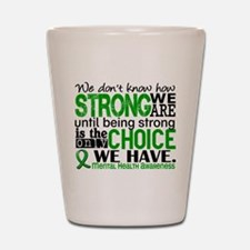Mental Health HowStrongWeAre Shot Glass