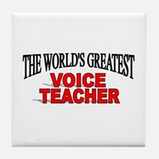 """The World's Greatest Voice Teacher"" Tile Coaster"