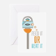 Feed It Or Beat It Greeting Cards