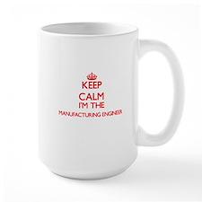 Keep calm I'm the Manufacturing Engineer Mugs