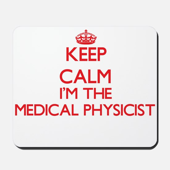 Keep calm I'm the Medical Physicist Mousepad