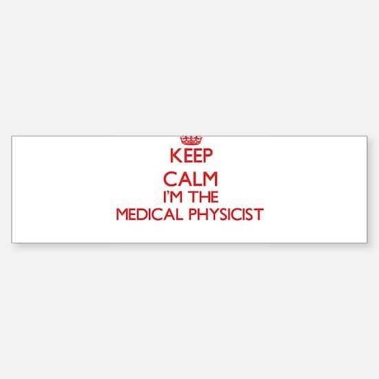 Keep calm I'm the Medical Physicist Bumper Bumper Bumper Sticker