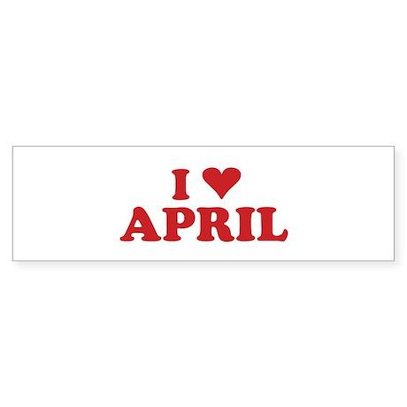I LOVE APRIL Bumper Sticker