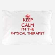 Keep calm I'm the Physical Therapist Pillow Case