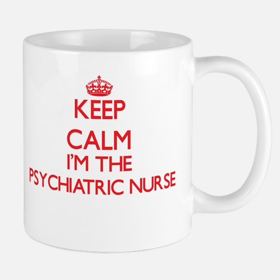 Keep calm I'm the Psychiatric Nurse Mugs
