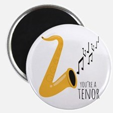 You're A Tenor Magnets