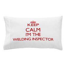 Keep calm I'm the Welding Inspector Pillow Case