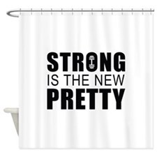 Strong Is The New Pretty Shower Curtain