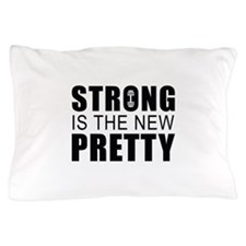Strong Is The New Pretty Pillow Case