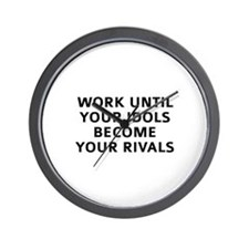 Work Until Your Idols Become Your Rivals Wall Cloc