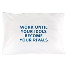Work Until Your Idols Become Your Rivals Pillow Ca