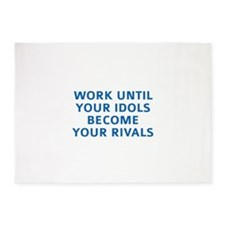 Work Until Your Idols Become Your Rivals 5'x7'Area
