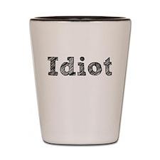 Idiot Shot Glass