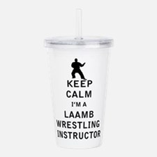 Keep Calm I'm a Laamb Wrestling Instructor Acrylic