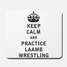 Keep Calm and Practice Laamb Wrestling Mousepad
