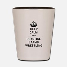 Keep Calm and Practice Laamb Wrestling Shot Glass