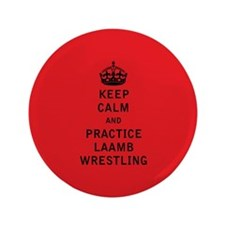 """Keep Calm and Practice Laamb Wrestling 3.5"""" Button"""