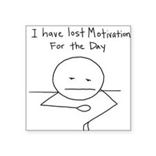 I have lost Motivation for the Day Sticker