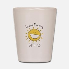 Good Morning Bitches Shot Glass