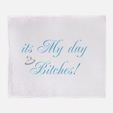 It's My Day Bitches - Brides Throw Blanket