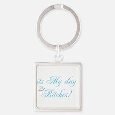 It's My Day Bitches - Brides Square Keychain