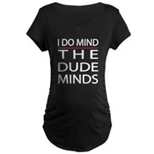The Dude Minds Maternity T-Shirt