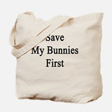 Save My Bunnies First  Tote Bag