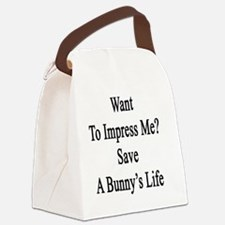 Want To Impress Me? Save A Bunny' Canvas Lunch Bag