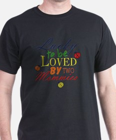 LUCKY TO BE LOVED BY TWO MOMMIES T-Shirt