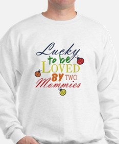 LUCKY TO BE LOVED BY TWO MOMMIES Sweatshirt