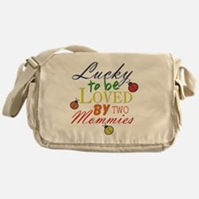 LUCKY TO BE LOVED BY TWO MOMMIES Messenger Bag