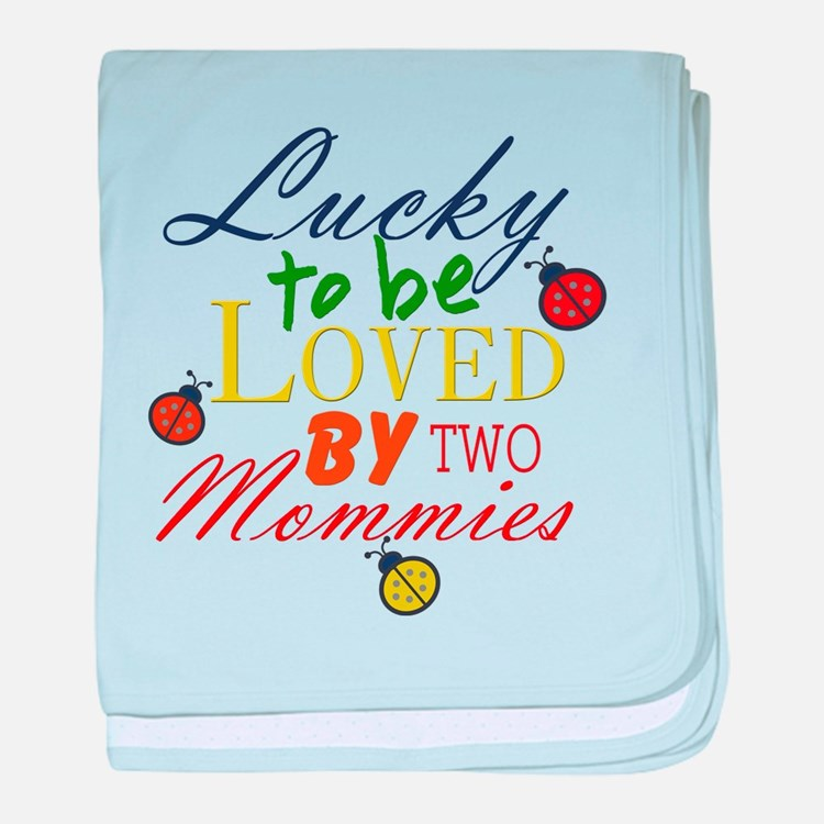 LUCKY TO BE LOVED BY TWO MOMMIES baby blanket
